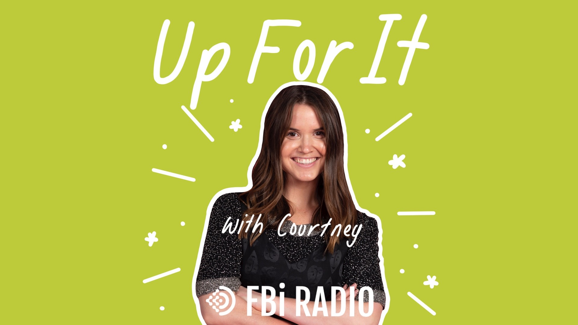 "Up For It host Courtney in front of a green background. White text reads ""up for it with Courtney on FBi Radio"""